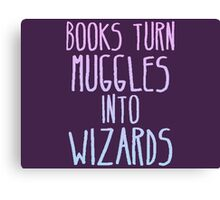 Books Turn Muggles Into Wizards Canvas Print