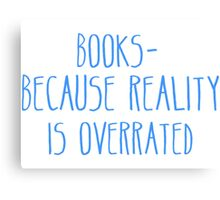 Books - Because Reality Is Overrated  Canvas Print