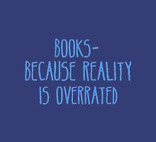Books - Because Reality Is Overrated  Unisex T-Shirt