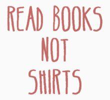 READ BOOKS NOT SHIRTS Kids Tee
