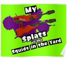 My Squelcher Splats All The Squids in The Yard Poster
