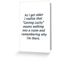Getting Older Poor Memory of Getting Lucky  Greeting Card