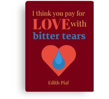 Pay for Love with Bitter Tears Canvas Print