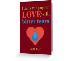 Pay for Love with Bitter Tears Greeting Card