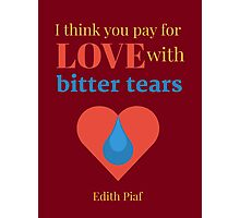 Pay for Love with Bitter Tears Photographic Print