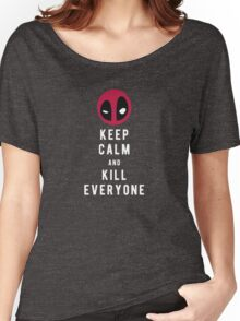 Keep calm and kill everyone Women's Relaxed Fit T-Shirt