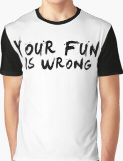 Your Fun is WRONG! (Black) Graphic T-Shirt