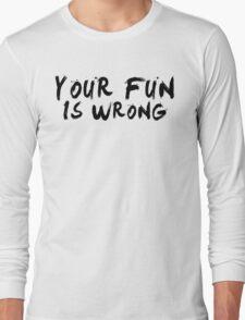 Your Fun is WRONG! (Black) Long Sleeve T-Shirt