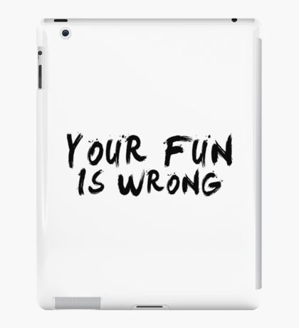 Your Fun is WRONG! (Black) iPad Case/Skin