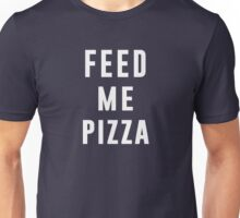 Feed me Pizza Unisex T-Shirt