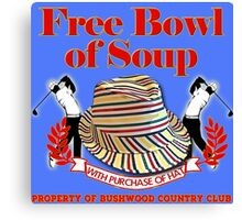 Caddyshack- Free bowl of soup with Hat Canvas Print
