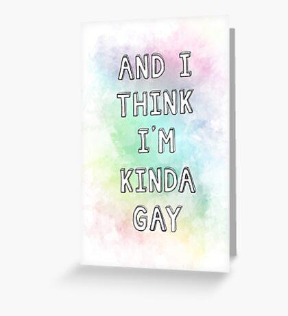 And I Think I'm Kinda Gay Greeting Card