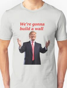 WE'RE GONNA BUILD A WALL T-Shirt