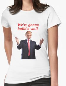 WE'RE GONNA BUILD A WALL Womens Fitted T-Shirt