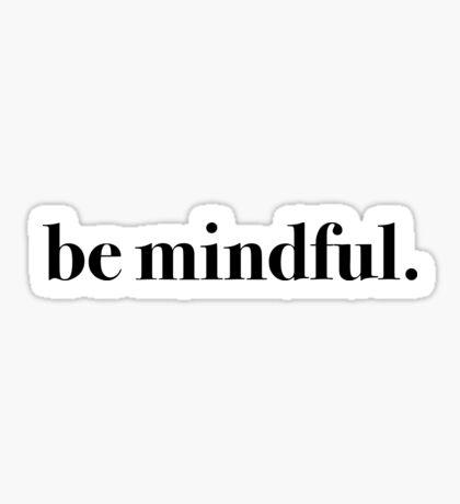 be mindful. (black) Sticker