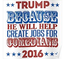 Trump: Because he will create jobs for comedians Poster