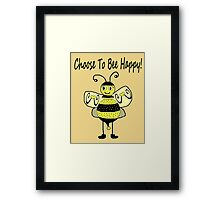 Choose To Bee Happy! Framed Print