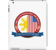 I may live in America but I was born in the Philippines iPad Case/Skin