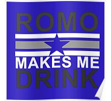 Tony Romo Makes Me Drink Dallas Poster