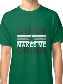 Tony Romo Makes Me Drink Dallas Classic T-Shirt