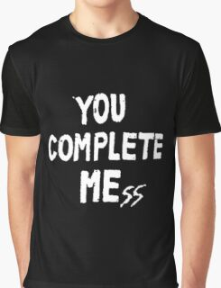 You Complete Mess Graphic T-Shirt