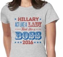 Hillary: Act Like a lady and think like a boss Womens Fitted T-Shirt