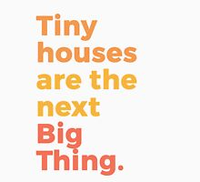 Tiny houses are the next Big Thing. Unisex T-Shirt