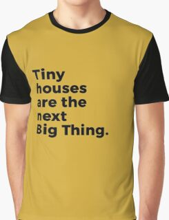 Tiny houses are the next Big Thing.  Graphic T-Shirt