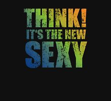 Think! It's the new sexy Unisex T-Shirt