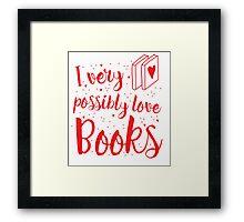 I very possibly love BOOKS Framed Print