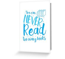 You can never read too many books Greeting Card
