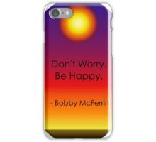 Don't Worry. Be Happy. iPhone Case/Skin