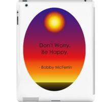 Don't Worry. Be Happy. iPad Case/Skin