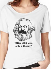 "Karl Marx ""After all it was only a theory"" Women's Relaxed Fit T-Shirt"