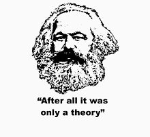 "Karl Marx ""After all it was only a theory"" Unisex T-Shirt"