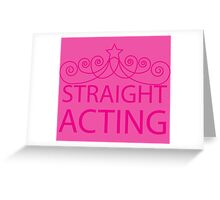 Straight Acting Greeting Card