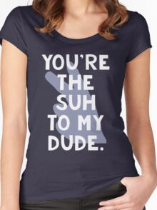 You're the Suh to my Dude Women's Fitted Scoop T-Shirt