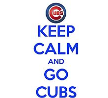 Keep Calm And Go Cubs Photographic Print