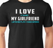 Girlfriend lets me play video games Unisex T-Shirt