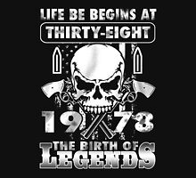 LIFE BE BEGINS AT THIRTY-EIGHT 1978 THE BIRTH OF LEGENDS Unisex T-Shirt