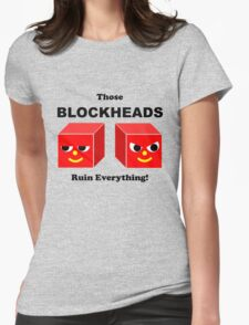 Those BLOCKHEADS Ruin Everything Womens Fitted T-Shirt