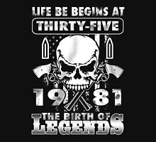 LIFE BE BEGINS AT THIRTYTY-FIVE 1981 THE BIRTH OF LEGENDS Unisex T-Shirt