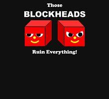 Those BLOCKHEADS Ruin Everything White Text Unisex T-Shirt