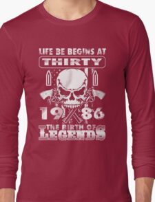 LIFE BE BEGINS AT THIRTY 1986 THE BIRTH OF LEGENDS Long Sleeve T-Shirt
