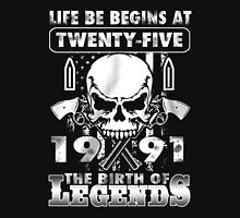 LIFE BE BEGINS AT TWENTY-FIVE 1991 THE BIRTH OF LEGENDS Unisex T-Shirt