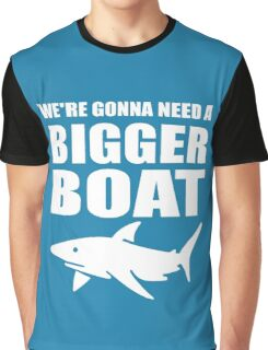 We're Gonna Need a Bigger Boat Graphic T-Shirt