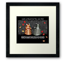 ~ When Bad Daleks Go Good ~ Framed Print
