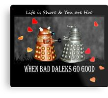 ~ When Bad Daleks Go Good ~ Metal Print