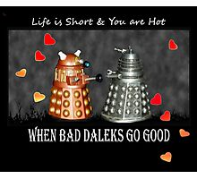 ~ When Bad Daleks Go Good ~ Photographic Print