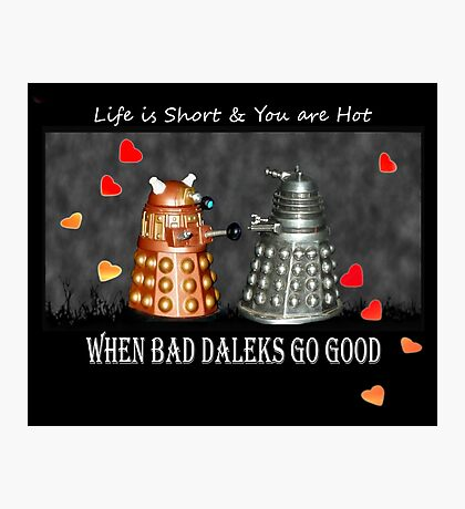 ~ When Bad Daleks Go Good ~ Photographic Print